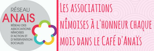 Les associations nîmoises à l'honneur chaque mois dans le Café d'Anaïs !